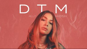 "Ally Barron Releases Her Third Single ""D T M"""