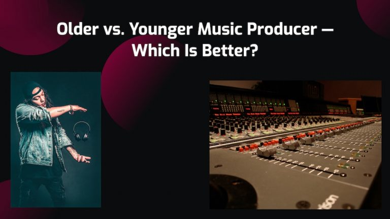 Older vs. Younger Music Producer—Which Is Better?
